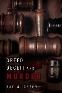 Greed Deceit and Murder Green, Ray M. -Paperback