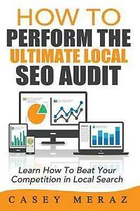 How to Perform the Ultimate Local Seo Audit by Meraz, MR Casey -Paperback
