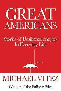 Great Americans: Stories Resilience Joy in Everyday Life by Vitez, Michael
