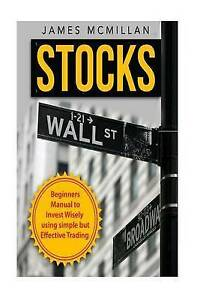 Stocks Beginner's Manual Invest Wisely Using Simple But Effec by McMillan James