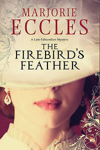 The Firebird's Feather Historical Mystery Set in Late Edwardia by Eccles Marjori