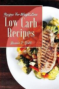 Low Carb Recipes: Low Carb Recipes for Weight Loss by Scott, Hannie P.