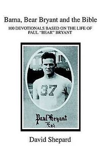 Bama, Bear Bryant and the Bible: 100 Devotionals Based on the Life of Paul 'Bear