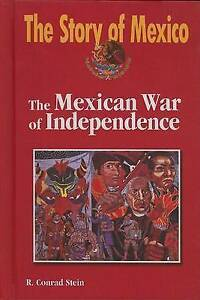 NEW The Mexican War of Independence (Story of Mexico) by R Conrad Stein