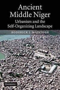 Ancient Middle Niger: Urbanism and the Self-organizing Landscape by Roderick...
