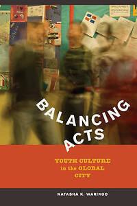 Balancing Acts – Youth Culture in the Global City, Natasha Kumar Warikoo