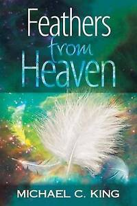 Feathers from Heaven by King, Michael C. -Paperback