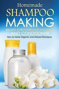 Homemade Shampoo Making - Recipes for Homemade Shampoo and Condit 9781530158751