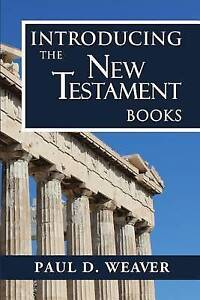 Introducing New Testament Books Thorough But Concise Intro by Weaver Paul D
