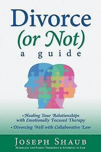 Divorce (or Not): A Guide: Healing Relationships with Emotionally Focused Therap