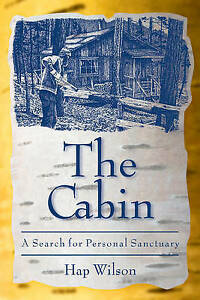 The Cabin: A Search for Personal Sanctuary by Hap Wilson (Paperback, 2005)