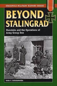 Beyond Stalingrad: Manstein and the Operations of Army Group Don by Dana V....