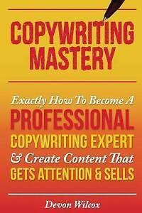 Copywriting Mastery Exactly How Become Professional Copywri by Wilcox Devon