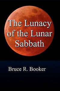 The Lunacy of the Lunar Sabbath by Booker, Bruce R. -Paperback