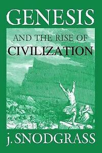 Genesis and the Rise of Civilization by Snodgrass, J. -Paperback