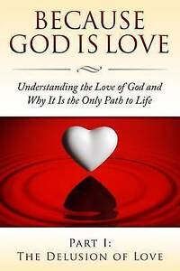 Because God Is Love Understanding Love God Why It Is  by Perera Fersen