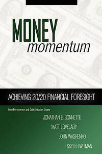 NEW Money Momentum: Achieving 20/20 Financial Foresight by Jonathan E. Bonnette