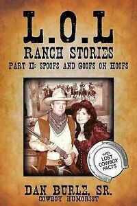 NEW L.O.L Ranch Stories Part II: Spoofs and Goofs on Hoofs by Dan Burle Sr