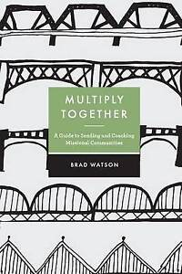 Multiply-Together-Guide-Sending-Coaching-Missional-Comm-by-Watson-Brad