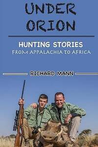 Under Orion: Hunting Stories from Appalachia to Africa by Mann, Richard