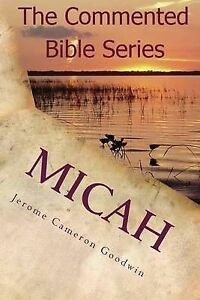 Micah: It Is Written in the Prophets by Goodwin, Jerome Cameron -Paperback