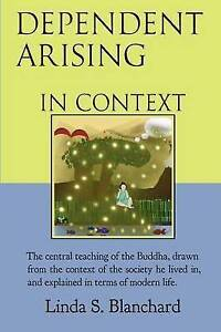 Dependent Arising In Context: the Buddha's core lesson, in the context of his ti