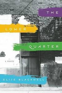 The Lower Quarter: A Novel by Elise Blackwell (Paperback, 2015)