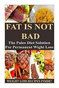 Fat Is Not Bad Paleo Diet Solution for Permanent Weight Loss **** Weight Loss Re