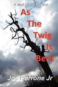 NEW As The Twig Is Bent (The Matt Davis Mystery Series) by Joe Perrone Jr.