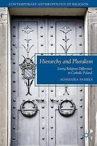 Hierarchy and Pluralism: Living Religious Difference in Catholic Poland (Contemp