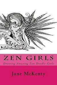 Zen Girls: Drawing Amazing Zen Doodle Girls by McKenty, Jane -Paperback
