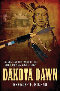 Dakota Dawn: The Decisive First Week of the Sioux Uprising, August 1862 by...