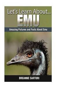 Emu: Amazing Pictures and Facts about Emus by Sartori, Breanne -Paperback