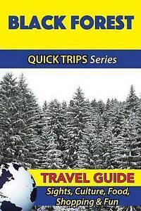 Black Forest Travel Guide (Quick Trips Series) Sights Culture  by Khan Denise