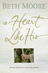 A Heart Like His: Intimate Reflections on the Life of David by Beth Moore - PB