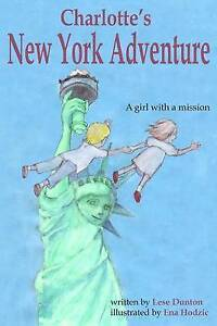 Charlotte's New York Adventure: A Girl with a Mission by Dunton, Lese -Paperback