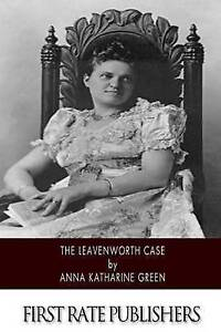 The Leavenworth Case by Green, Anna Katharine 9781500205645 -Paperback
