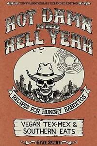 Hot Damn & Hell Yeah Recipes for Hungry Banditos 10th Anniversary Expanded Editi
