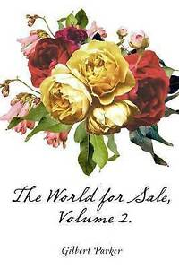 The World for Sale, Volume 2. by Parker, Gilbert -Paperback