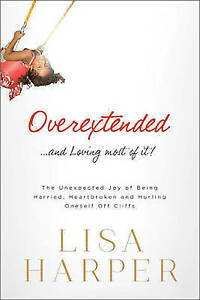 Overextended and Loving Most of it: The Unexpected Joy of Being Harried,...