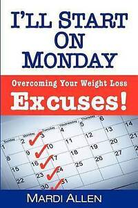NEW I'll Start on Monday: Overcoming Your Weight Loss Excuses! by Mardi Allen