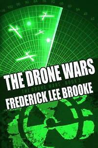 The Drone Wars (the Drone Wars: Book Three) by Brooke, Frederick Lee -Paperback