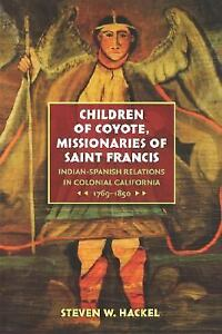 Children-of-Coyote-Missionaries-of-Saint-Francis-Indian-Spanish-Relations-in-C