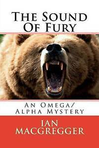 The Sound of Fury: An Omega/Alpha Mystery by Macgregger, Ian -Paperback