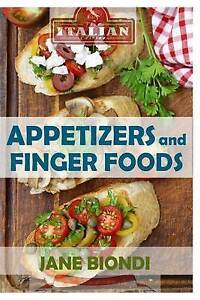 Appetizers and Finger Foods: Healthy Appetizer Recipes by Biondi, Jane