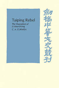 Taiping Rebel: The deposition of Li Hsiu-ch'eng (Cambridge Studies in Chinese Hi