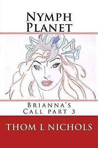 Nymph Planet: Brianna's Call Part 3 Nichols, Thom L. -Paperback