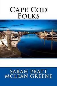 Cape Cod Folks Greene, Sarah Pratt McLean -Paperback