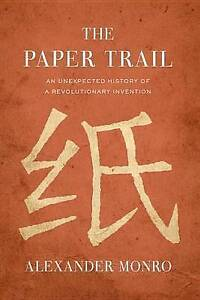 The Paper Trail An Unexpected History Revolutionary Inventi by Monro Alexander