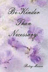 Be-Kinder-Than-Necessary-by-Mason-Betsy-Paperback